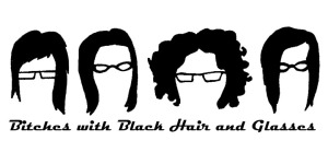 Bitches with Black Hair and Glasses